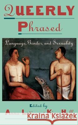 Queerly Phrased : Language, Gender, and Sexuality Anna Livia Kira Hall 9780195104707