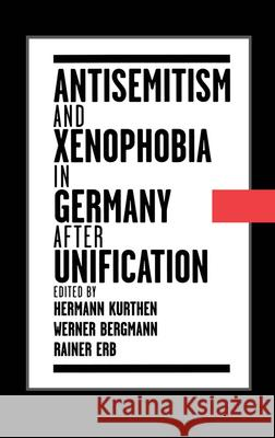 Antisemitism and Xenophobia in Germany After Unification Hermann Kurthen Werner Bergmann Rainer Erb 9780195104851