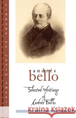Selected Writings of Andr S Bello Frances Lopez-Morillas Andres Bello Ivan Jaksic 9780195105469