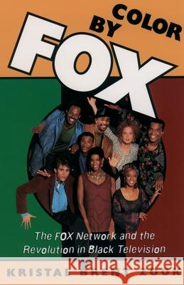 Color by Fox : The Fox Network and the Revolution in Black Television Kristal Brent Zook 9780195106121