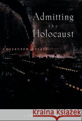 Admitting the Holocaust : Collected Essays Lawrence L. Langer 9780195106480