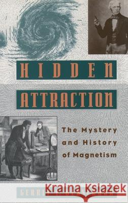 Hidden Attraction: The Mystery and History of Magnetism Gerrit Verschuur 9780195106558