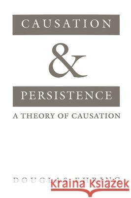Causation and Persistence : A Theory of Causation Douglas Ehring 9780195107944