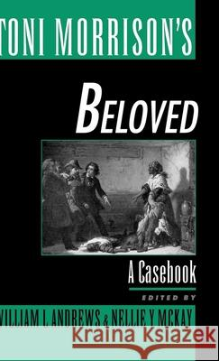Toni Morrison's Beloved: A Casebook William L. Andrews Nellie Y. McKay 9780195107968