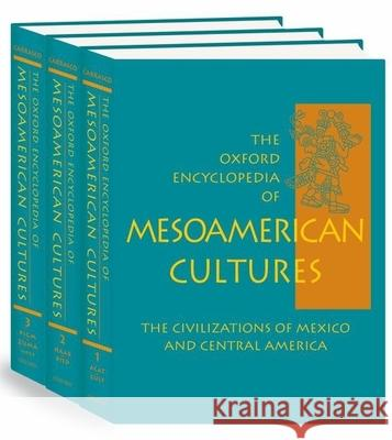 The Oxford Encyclopedia of Mesoamerican Cultures: The Civilizations of Mexico and Central America 3-Volume Set David L. Carrasco 9780195108156