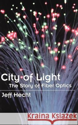 City of Light: The Story of Fiber Optics Jeff Hecht 9780195108187