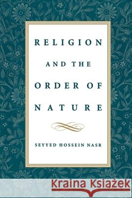 Religion & the Order of Nature: The 1994 Cadbury Lectures at the University of Birmingham Seyyed Hossein Nasr 9780195108231