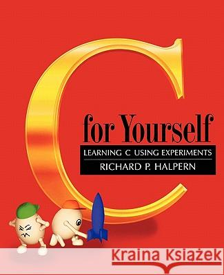 C For Yourself : Learning C Using Experiments Richard Halpern 9780195108415