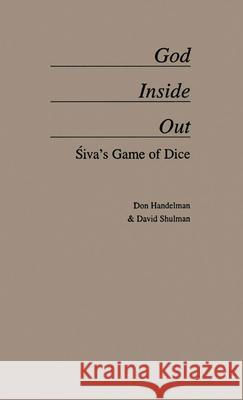 God Inside-Out : Siva's Game of Dice Don Handelman David Dean Shulman Carmel Berkson 9780195108446