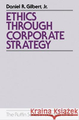 Ethics Through Corporate Strategy Daniel R. Gilbert 9780195108552