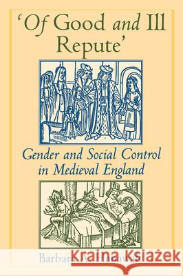 Of Good and Ill Repute : Gender and Social Control in Medieval England Barbara A. Hanawalt 9780195109498