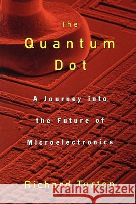 The Quantum Dot: A Journey Into the Future of Microelectronics Richard Turton 9780195109597