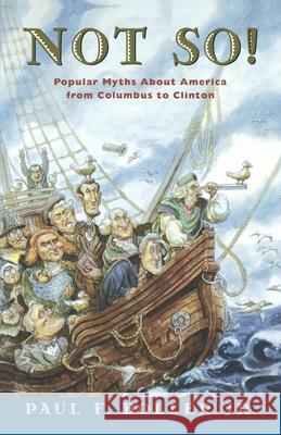 Not So!: Popular Myths about America from Columbus to Clinton Paul Boller 9780195109726 Oxford University Press