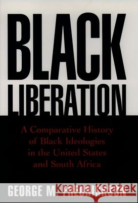 Black Liberation: A Comparative History of Black Ideologies in the United States and South Africa George M. Fredrickson 9780195109788