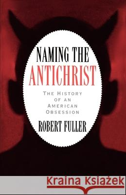 Naming the Antichrist : The History of an American Obsession Robert C. Fuller 9780195109795