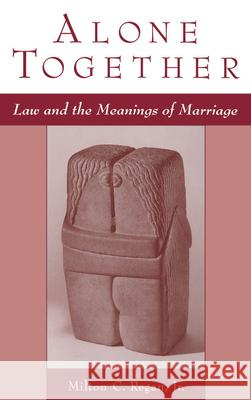 Alone Together: Law & the Meanings of Marriage Milton C. Regan 9780195110036