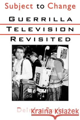 Subject to Change : Guerrilla Television Revisited Deirdre Boyle 9780195110548