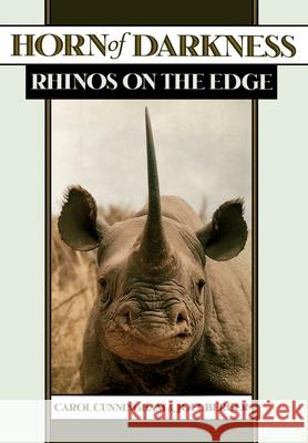 Horn of Darkness: Rhinos on the Edge Carol Cunningham Joel Berger Joel Berger 9780195111132