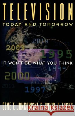 Television Today and Tomorrow : It Won't Be What You Think Gene F. Jankowski David C. Fuchs 9780195111293