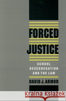 Forced Justice: School Desegregation and the Law David J. Armor 9780195111354