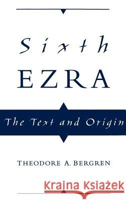 Sixth Ezra: The Text and Origin Theodore A. Bergren 9780195112016