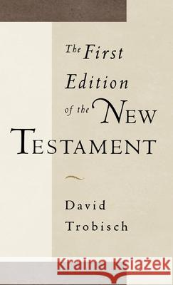 The First Edition of the New Testament David Trobisch 9780195112405