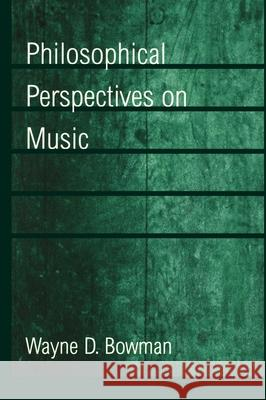 Philosophical Perspectives on Music Wayne D. Bowman 9780195112962
