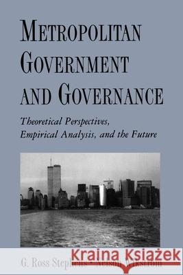 Metropolitan Government and Governance: Theoretical Perspectives, Empirical Analysis, and the Future G. Ross Stephens Nelson Wikstrom 9780195112986