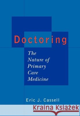 Doctoring: The Nature of Primary Care Medicine Eric J. Cassell 9780195113235