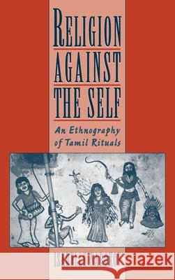 Religion Against the Self : An Ethnography of Tamil Rituals Isabelle Nabokov Isabelle Clark-Deces 9780195113648