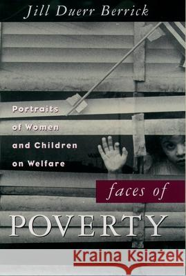 Faces of Poverty : Portraits of Women and Children on Welfare Jill Duerr Berrick 9780195113754
