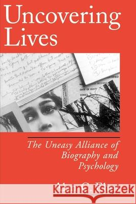 Uncovering Lives: The Uneasy Alliance of Biography and Psychology Alan C. Elms 9780195113792