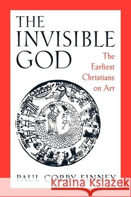 The Invisible God: The Earliest Christians on Art Paul Corby Finney 9780195113815