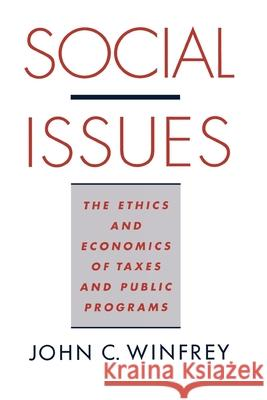 Social Issues : The Ethics and Economics of Taxes and Public Programs John C. Winfrey 9780195114331