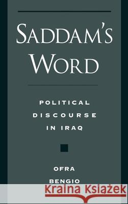 Saddam's Word: Political Discourse in Iraq Ofra Bengio 9780195114393