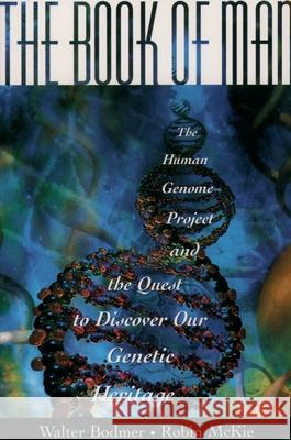 The Book of Man: The Human Genome Project and the Quest to Discover Our Genetic Heritage W. F. Bodmer Walter Bodmer Robin McKie 9780195114874