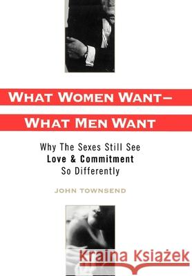 What Women Want - What Men Want: Why the Sexes Still See Love & Commitment So Differently John Townsend 9780195114881