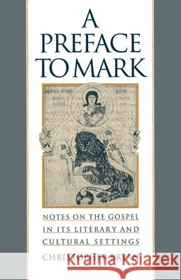 A Preface to Mark: Notes on the Gospel in Its Literary and Cultural Settings Christopher Bryan 9780195115673