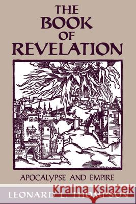 The Book of Revelation: Apocalypse & Empire Leonard L. Thompson 9780195115802