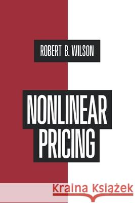 Nonlinear Pricing: Published in Association with the Electric Power Research Institute Robert B. Wilson 9780195115826