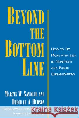 Beyond the Bottom Line : How to Do More with Less in Nonprofit and Public Organizations Martin W. Sandler Carol H. Weiss Neil Deguzman 9780195116120