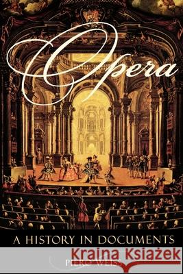 Opera: A History in Documents Piero Weiss 9780195116380