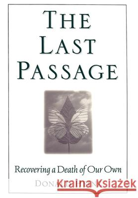 The Last Passage: Recovering a Death of Your Own Donald Heinz 9780195116434