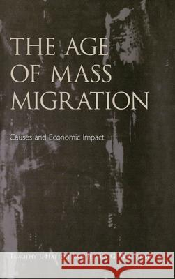 The Age of Mass Migration: Causes and Economic Impact Timothy J. Hatton Jeffrey G. Williamson T. J. Hatton 9780195116519