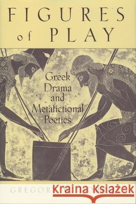 Figures of Play : Greek Drama and Metafictional Poetics Gregory Dobrov 9780195116588
