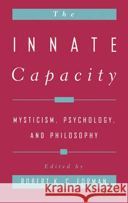 The Innate Capacity : Mysticism, Psychology, and Philosophy Robert K. Forman 9780195116977