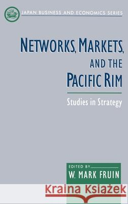 Networks, Markets, and the Pacific Rim: Studies in Strategy W. Mark Fruin 9780195117202