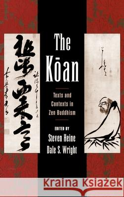 The Koan: Texts and Contexts in Zen Buddhism Steven Heine Dale S. Wright 9780195117486