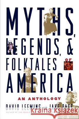 Myths, Legends, and Folktales of America: An Anthology David Adams Leeming Jake Page Jake Page 9780195117844