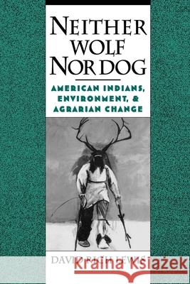 Neither Wolf Nor Dog: American Indians, Environment, and Agrarian Change David Rich Lewis 9780195117943